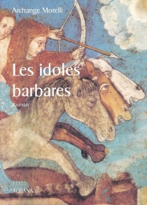 Les idoles barbares - ArchangeMorelli