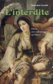 L'interdite : Davia, une sultane corse au Maroc - Marie-JoséeLoverini