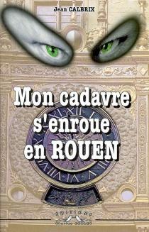 Mon cadavre s'enroue en Rouen - JeanCalbrix
