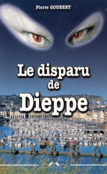 Le disparu de Dieppe - PierreGoubert