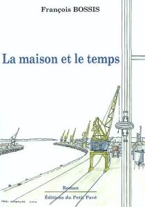 La maison et le temps - FrançoisBossis