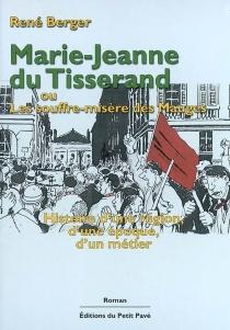 Marie-Jeanne du Tisserand ou Le souffre-misère des Mauges : histoire d'une région, d'une époque, d'un métier - RenéBerger