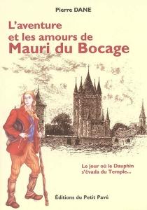 L'aventure et les amours de Mauri du Bocage : le jour où le Dauphin s'évada du Temple... - PierreDane