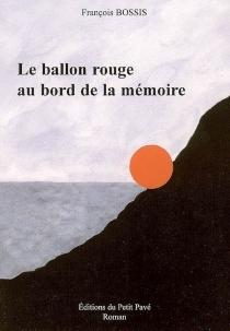 Le ballon rouge au bord de la mémoire - FrançoisBossis