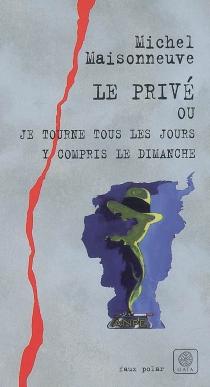 Le Privé ou Je tourne tous les jours y compris le dimanche - MichelMaisonneuve