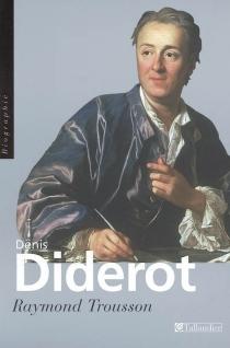 Denis Diderot ou Le vrai Prométhée - RaymondTrousson