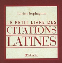 Le petit livre des citations latines - LucienJerphagnon