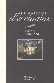 Mes maisons d'écrivains - EvelyneBloch-Dano
