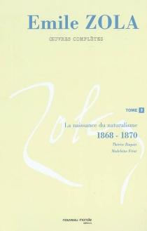 Emile Zola : oeuvres complètes |  Volume 3, La naissance du naturalisme (1868-1870) - ÉmileZola