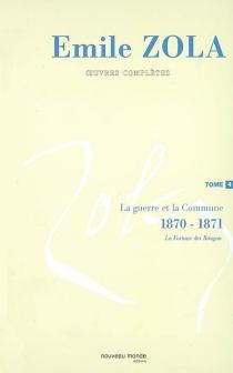 Emile Zola : oeuvres complètes |  Volume 4, La guerre et la Commune (1870-1871) - ÉmileZola