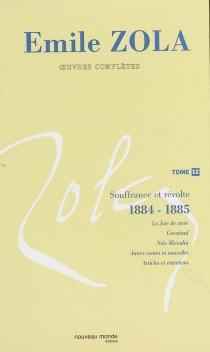 Emile Zola : oeuvres complètes |  Volume 12, Souffrance et révolte (1884-1885) - ÉmileZola