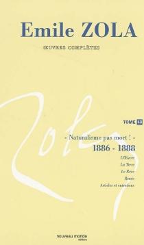 Emile Zola : oeuvres complètes |  Volume 13, Naturalisme, pas mort ! (1886-1888) - ÉmileZola