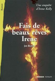 Fais de beaux rêves, Irene : une enquête d'Irene kelly - Marie-HélèneBernaille