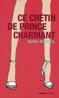 Ce crétin de prince charmant - AgatheColombier Hochberg