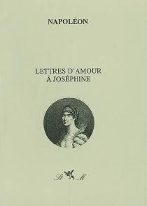 Lettres d'amour à Joséphine - Napoléon 1er
