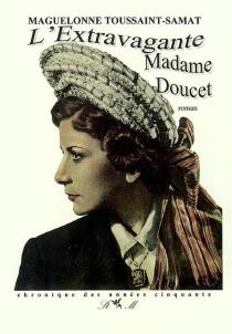 L'extravagante madame Doucet : chronique des années cinquante - MaguelonneToussaint-Samat