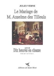 Le mariage de M. Anselme des Tilleuls| Suivi de Dix heures en chasse - JulesVerne