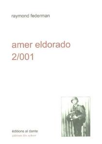 Amer eldorado 2-001 : récit exagéré à lire à haute voix assis debout ou couché - RaymondFederman