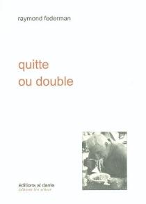 Quitte ou double : un vrai discours fictif - RaymondFederman