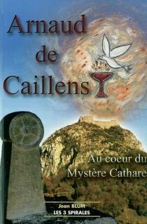 Arnaud de Caillens : au coeur du mystère cathare - JeanBlum