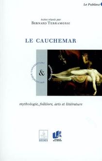 Le cauchemar : mythologie, folklore, arts et littérature -