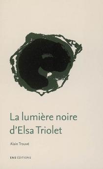 La lumière noire d'Elsa Triolet - AlainTrouvé