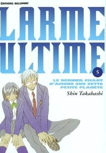 Larme ultime : le dernier chant d'amour sur cette petite planète - ShinTakahashi