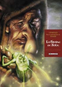 La graine de folie : édition intégrale - EmmanuelCiviello
