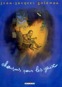 Chansons pour les yeux - Jean-JacquesGoldman