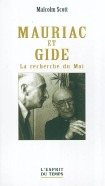 Mauriac et Gide : la recherche du Moi - MalcolmScott