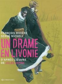 Un drame en Livonie : d'après l'oeuvre de Jules Verne - SergeMicheli