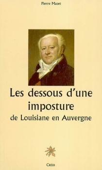Les dessous d'une imposture : de Louisiane en Auvergne - PierreMazet