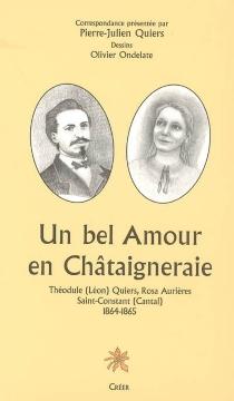 Un bel amour en Châtaigneraie : Théodule (Léon) Quiers, Rosa Aurières, Saint-Constant (Cantal), 1864-1865 - RoseAurières