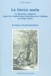 La tierce main : le discours rapporté dans les traductions françaises de Fielding au XVIIIe siècle - KristiinaTaivalkoski-Shilov