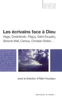 Les écrivains face à Dieu : Hugo, Dostoïevski, Péguy, Saint Exupéry, Simone Weil, Camus, Christian Bodin : conférences de l'étoile -