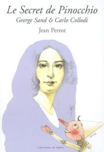 Le secret de Pinocchio : George Sand et Carlo Collodi - JeanPerrot