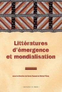 Emergent literatures and globalisation : theory, society and politics| Littératures d'émergence et mondialisation : théorie, société et politique -