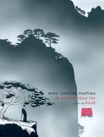 Le peintre Touo-Lan| Suivi de Hank - Marc-AntoineMathieu