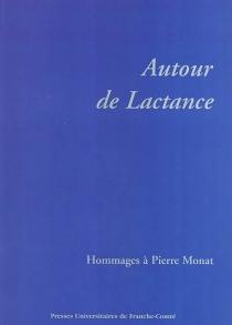 Autour de Lactance : hommages à Pierre Monat -