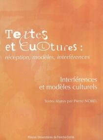 Textes et cultures : réception, modèles, interférences -