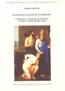 Les anciens au miroir de la modernité : traductions et adaptations littéraires en Italie au début du XIXe siècle - AngeloColombo
