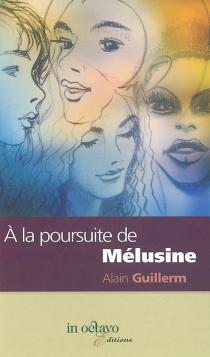 A la poursuite de Mélusine - AlainGuillerm