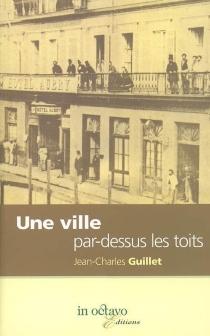 Une ville par-dessus les toits - Jean-CharlesGuillet