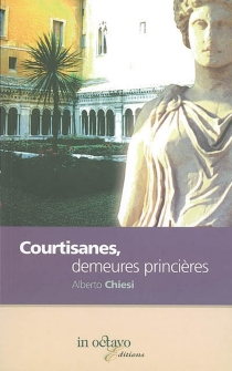Courtisanes, demeures princières : Cupidon et rubis au travers de mes souvenirs de voyage : carnet de voyage - AlbertoChiesi