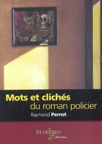 Mots et clichés du roman policier - RaymondPerrot