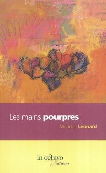 Les mains pourpres - Michel-LouisLéonard