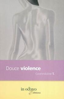 Douce violence : roman autobiographique - GwenndolineT.
