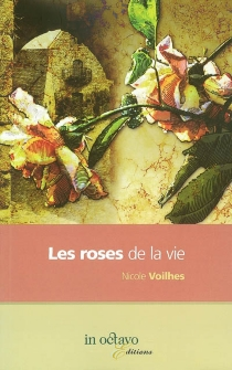 Les roses de la vie : biographie romancée - NicoleVoilhes