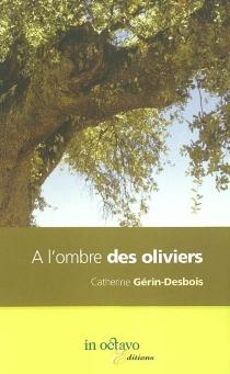 A l'ombre des oliviers - CatherineGérin-Desbois