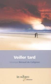 Veiller tard - VéroniqueBéraud de Calignon